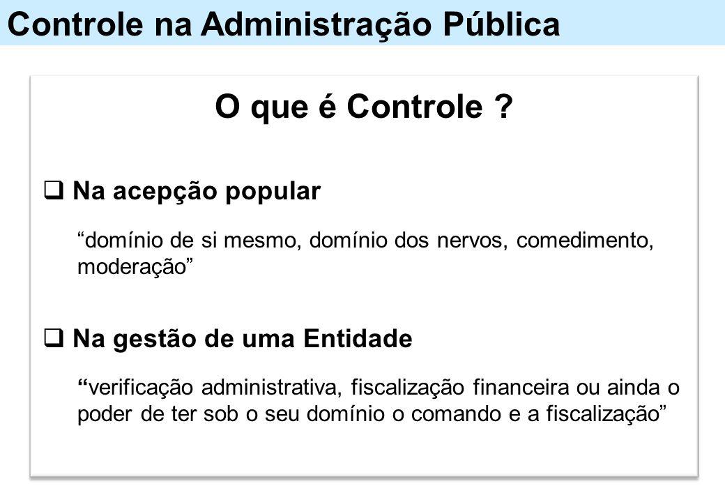 """Controle na Administração Pública O que é Controle ?  Na acepção popular """"domínio de si mesmo, domínio dos nervos, comedimento, moderação""""  Na gestã"""