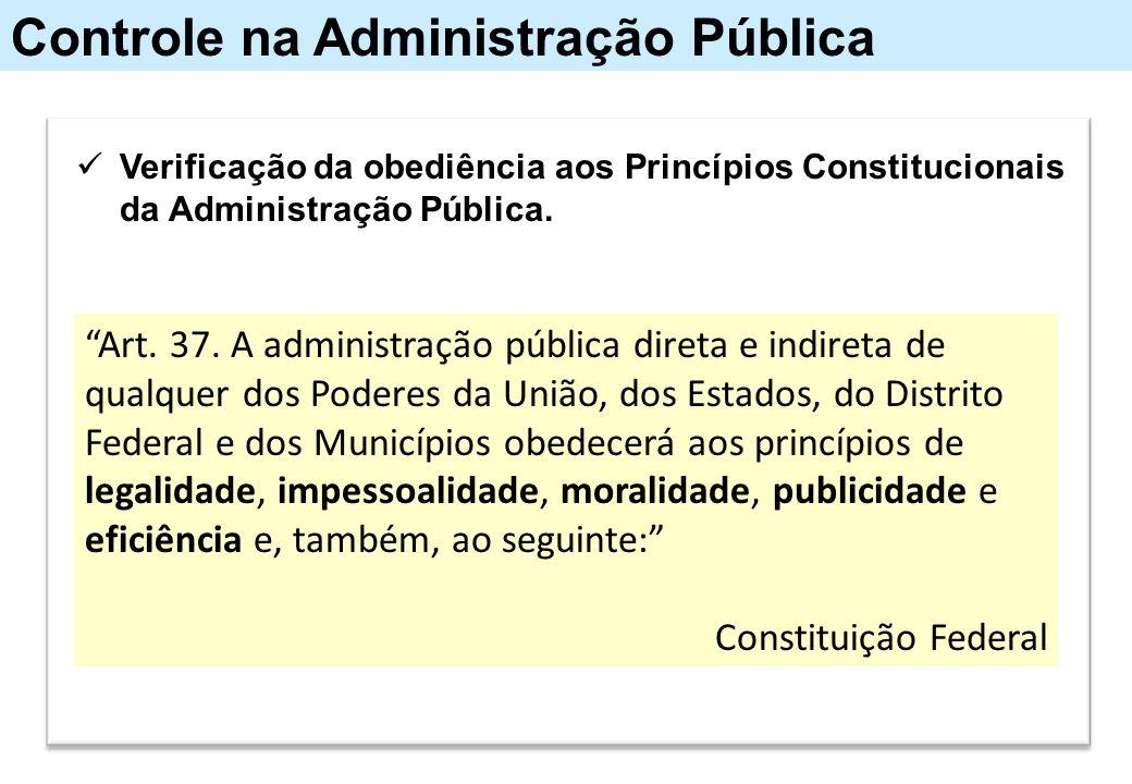 """Verificação da obediência aos Princípios Constitucionais da Administração Pública. """"Art. 37. A administração pública direta e indireta de qualquer dos"""