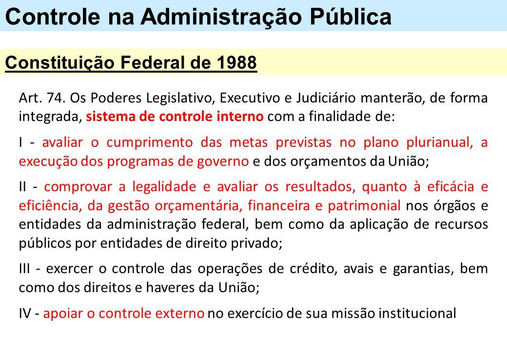 Art. 74. Os Poderes Legislativo, Executivo e Judiciário manterão, de forma integrada, sistema de controle interno com a finalidade de: I - avaliar o c