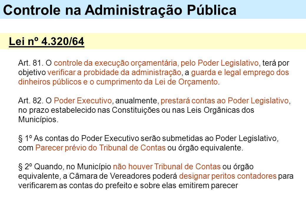Art. 81. O controle da execução orçamentária, pelo Poder Legislativo, terá por objetivo verificar a probidade da administração, a guarda e legal empre