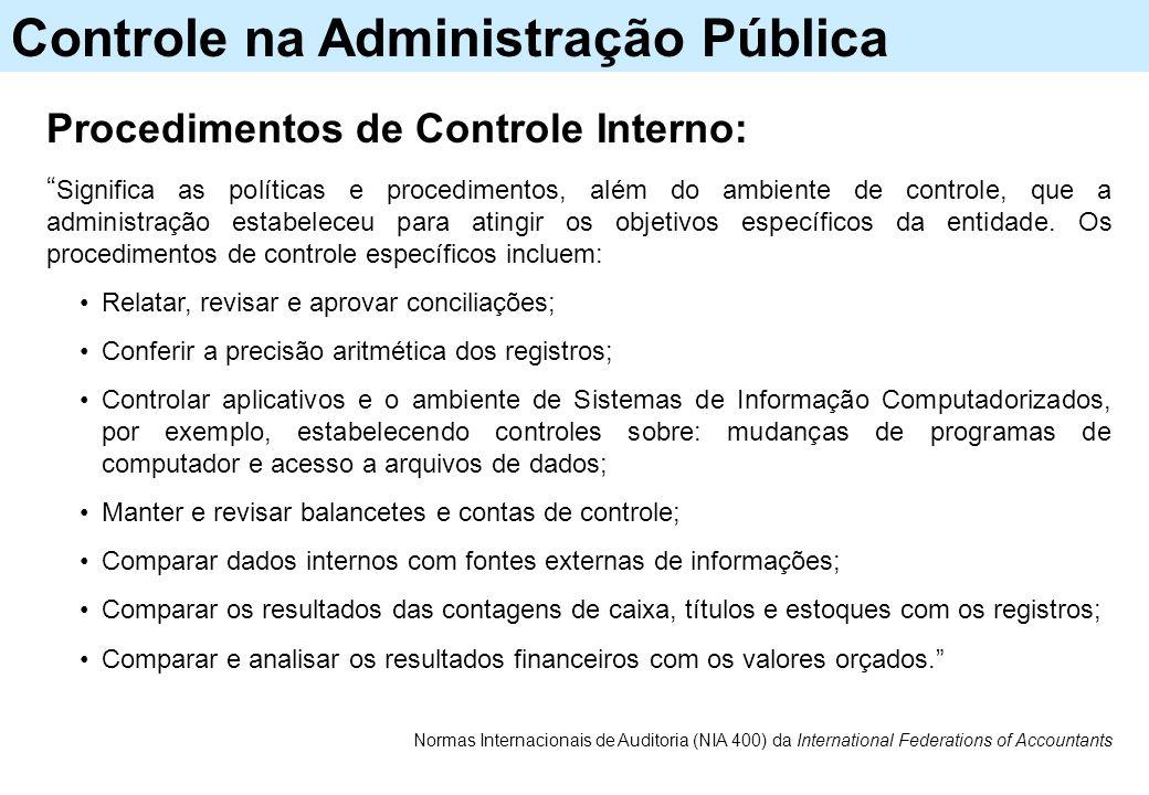 Controle na Administração Pública Normas Internacionais de Auditoria (NIA 400) da International Federations of Accountants Procedimentos de Controle I