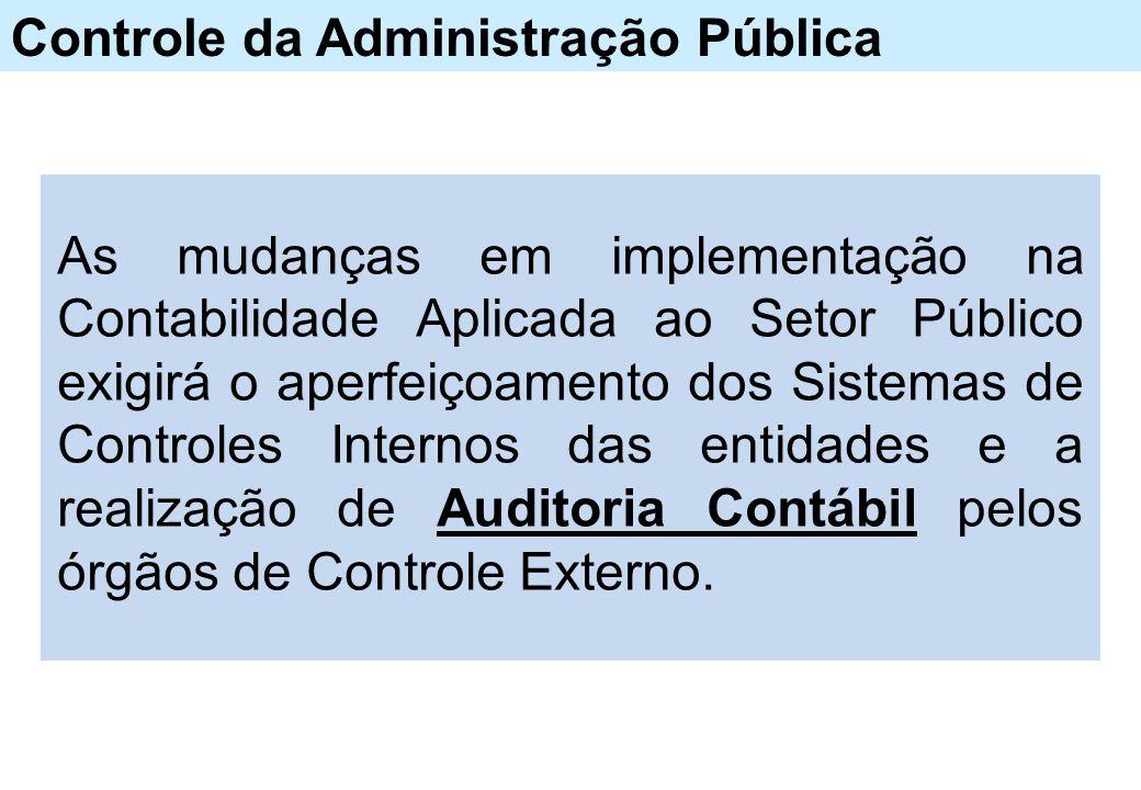 Controle da Administração Pública As mudanças em implementação na Contabilidade Aplicada ao Setor Público exigirá o aperfeiçoamento dos Sistemas de Co