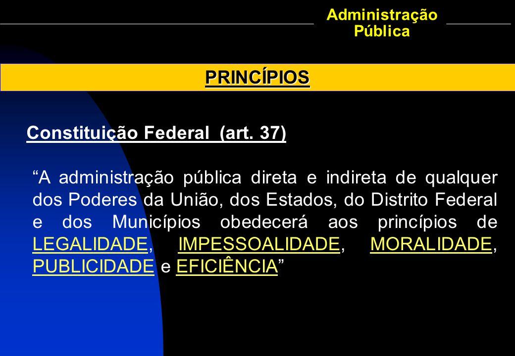 """Administração PúblicaPRINCÍPIOS """"A administração pública direta e indireta de qualquer dos Poderes da União, dos Estados, do Distrito Federal e dos Mu"""
