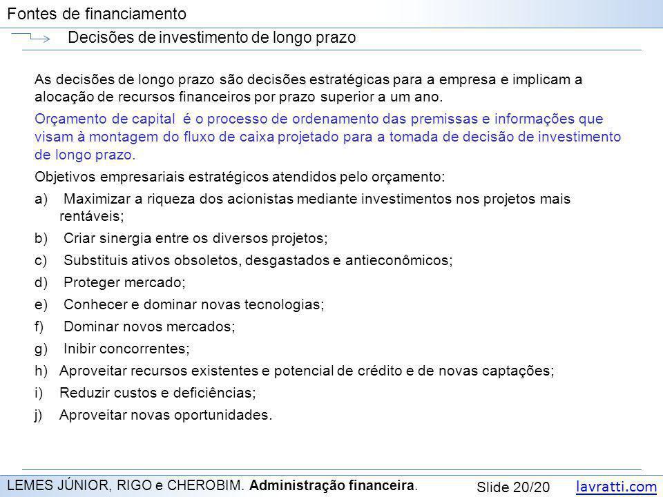 lavratti.com Slide 20/20 Fontes de financiamento Decisões de investimento de longo prazo LEMES JÚNIOR, RIGO e CHEROBIM. Administração financeira. As d