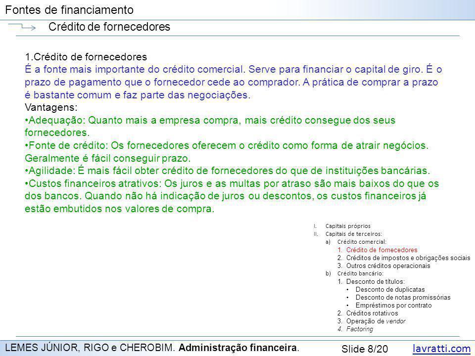 lavratti.com Slide 8/20 Fontes de financiamento Crédito de fornecedores LEMES JÚNIOR, RIGO e CHEROBIM. Administração financeira. 1.Crédito de forneced
