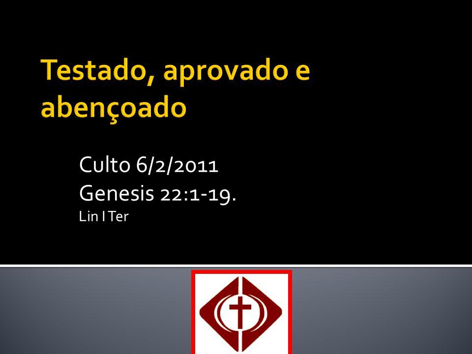 Culto 6/2/2011 Genesis 22:1-19. Lin I Ter