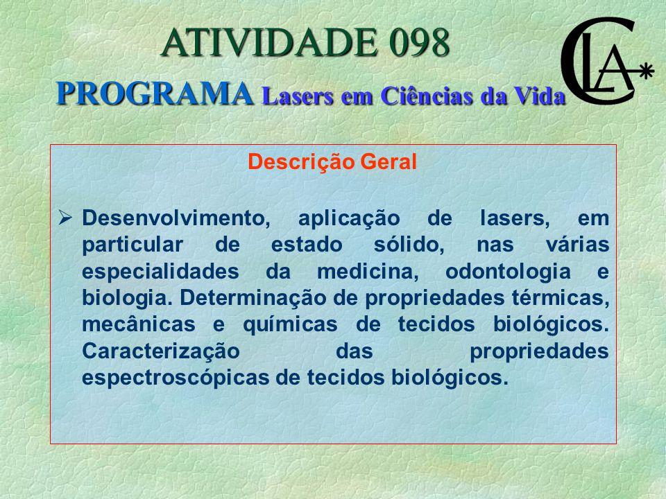 Descrição Geral  Desenvolvimento, aplicação de lasers, em particular de estado sólido, nas várias especialidades da medicina, odontologia e biologia.