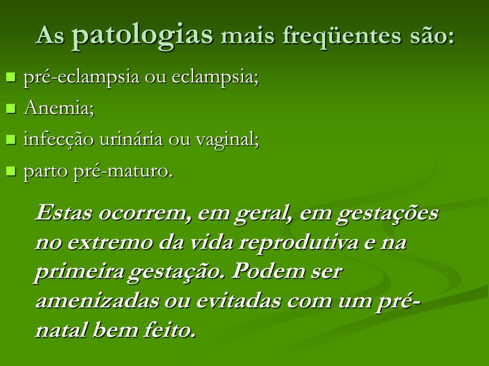 As patologias mais freqüentes são: pré-eclampsia ou eclampsia; pré-eclampsia ou eclampsia; Anemia; Anemia; infecção urinária ou vaginal; infecção urin