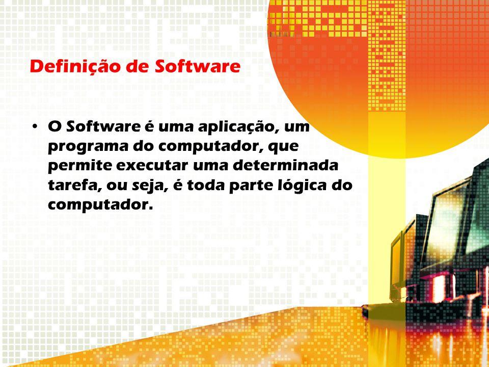 Definição de Software O Software é uma aplicação, um programa do computador, que permite executar uma determinada tarefa, ou seja, é toda parte lógica