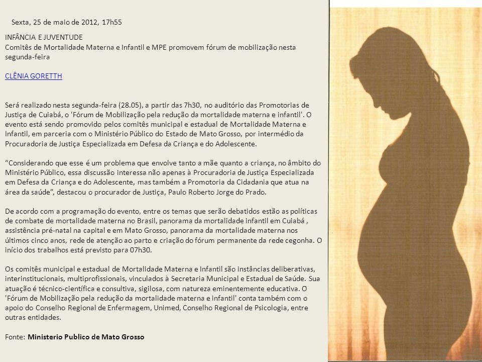 Sexta, 25 de maio de 2012, 17h55 INFÂNCIA E JUVENTUDE Comitês de Mortalidade Materna e Infantil e MPE promovem fórum de mobilização nesta segunda-feir