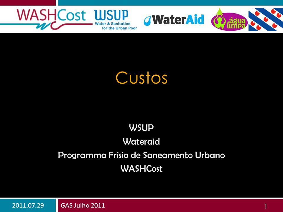 2011.07.29GAS Julho 2011 1 Custos WSUP Wateraid Programma Frìsio de Saneamento Urbano WASHCost