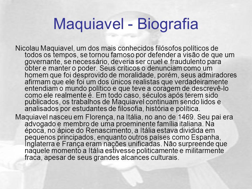 Maquiavel - Biografia Nicolau Maquiavel, um dos mais conhecidos filósofos políticos de todos os tempos, se tornou famoso por defender a visão de que u