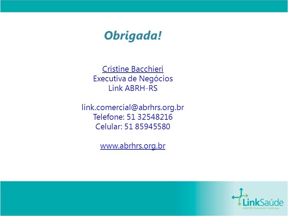 Obrigada! Cristine Bacchieri Executiva de Negócios Link ABRH-RS link.comercial@abrhrs.org.br Telefone: 51 32548216 Celular: 51 85945580 www.abrhrs.org