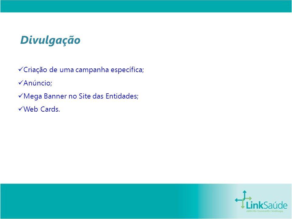 Divulgação Criação de uma campanha específica; Anúncio; Mega Banner no Site das Entidades; Web Cards.