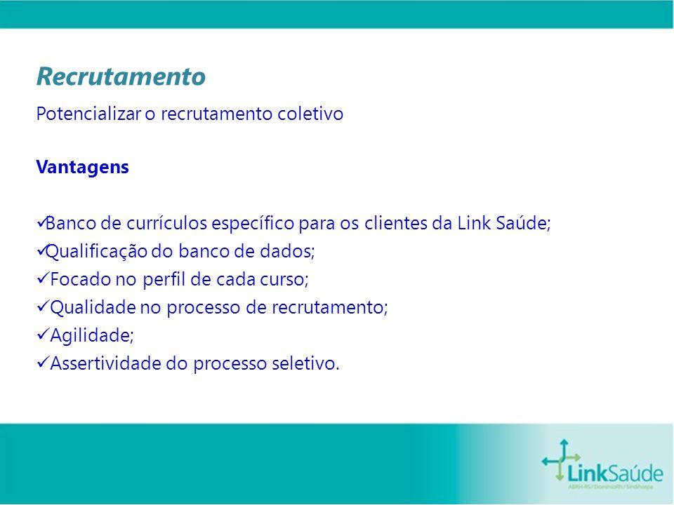 Vantagens Banco de currículos específico para os clientes da Link Saúde; Qualificação do banco de dados; Focado no perfil de cada curso; Qualidade no processo de recrutamento; Agilidade; Assertividade do processo seletivo.
