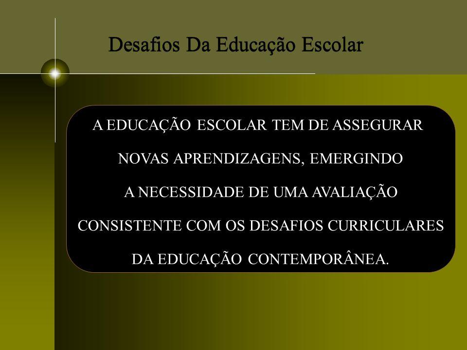 Desafios Da Educação Escolar A EDUCAÇÃO ESCOLAR TEM DE ASSEGURAR NOVAS APRENDIZAGENS, EMERGINDO A NECESSIDADE DE UMA AVALIAÇÃO CONSISTENTE COM OS DESA