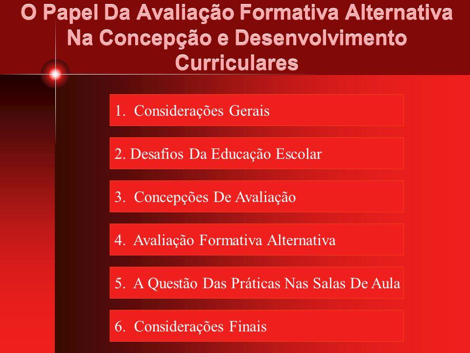 O Papel Da Avaliação Formativa Alternativa Na Concepção e Desenvolvimento Curriculares 1. Considerações Gerais 2. Desafios Da Educação Escolar 3. Conc