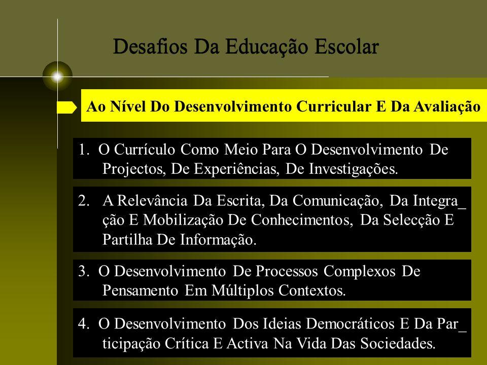 Desafios Da Educação Escolar 2.A Relevância Da Escrita, Da Comunicação, Da Integra_ ção E Mobilização De Conhecimentos, Da Selecção E Partilha De Info
