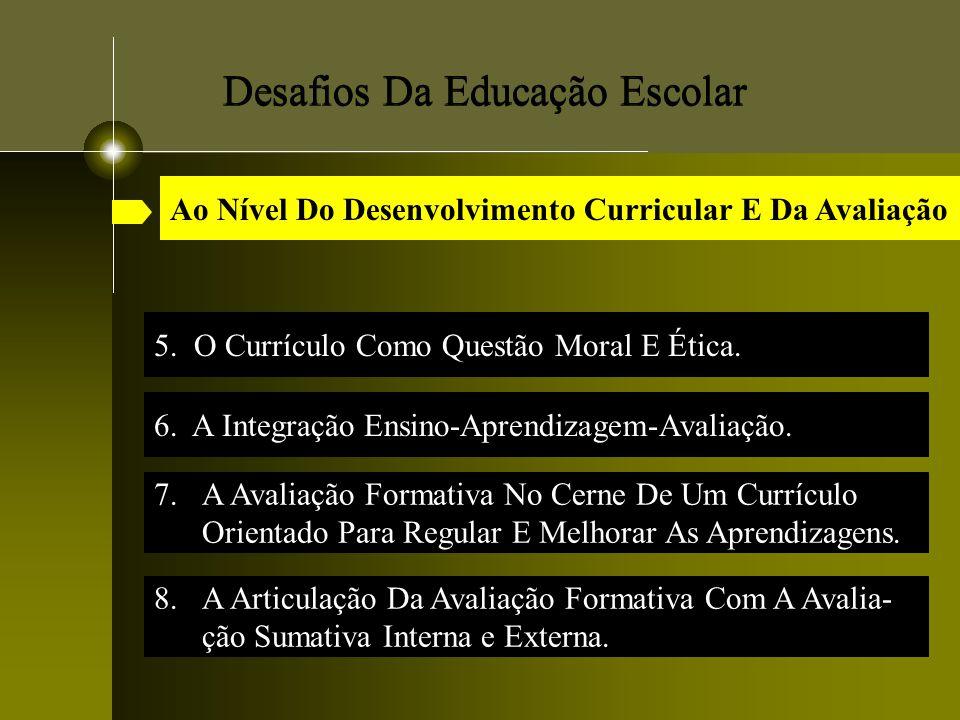 Desafios Da Educação Escolar 5. O Currículo Como Questão Moral E Ética. 7.A Avaliação Formativa No Cerne De Um Currículo Orientado Para Regular E Melh
