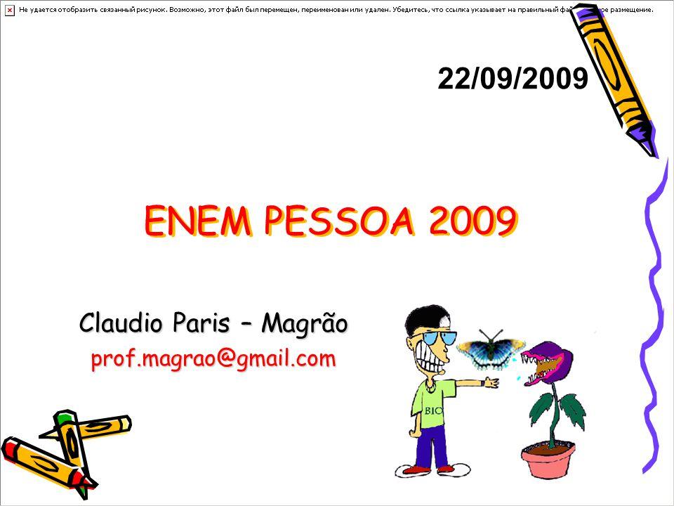 ENEM PESSOA 2009 Claudio Paris – Magrão prof.magrao@gmail.com 22/09/2009