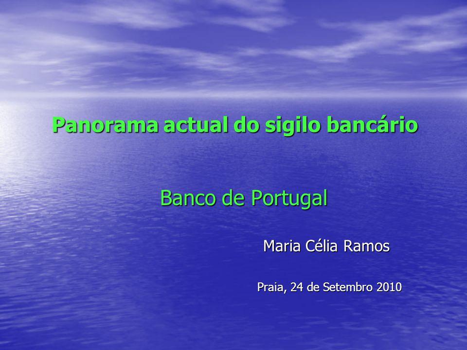 Panorama actual do sigilo bancário Banco de Portugal Maria Célia Ramos Maria Célia Ramos Praia, 24 de Setembro 2010 Praia, 24 de Setembro 2010