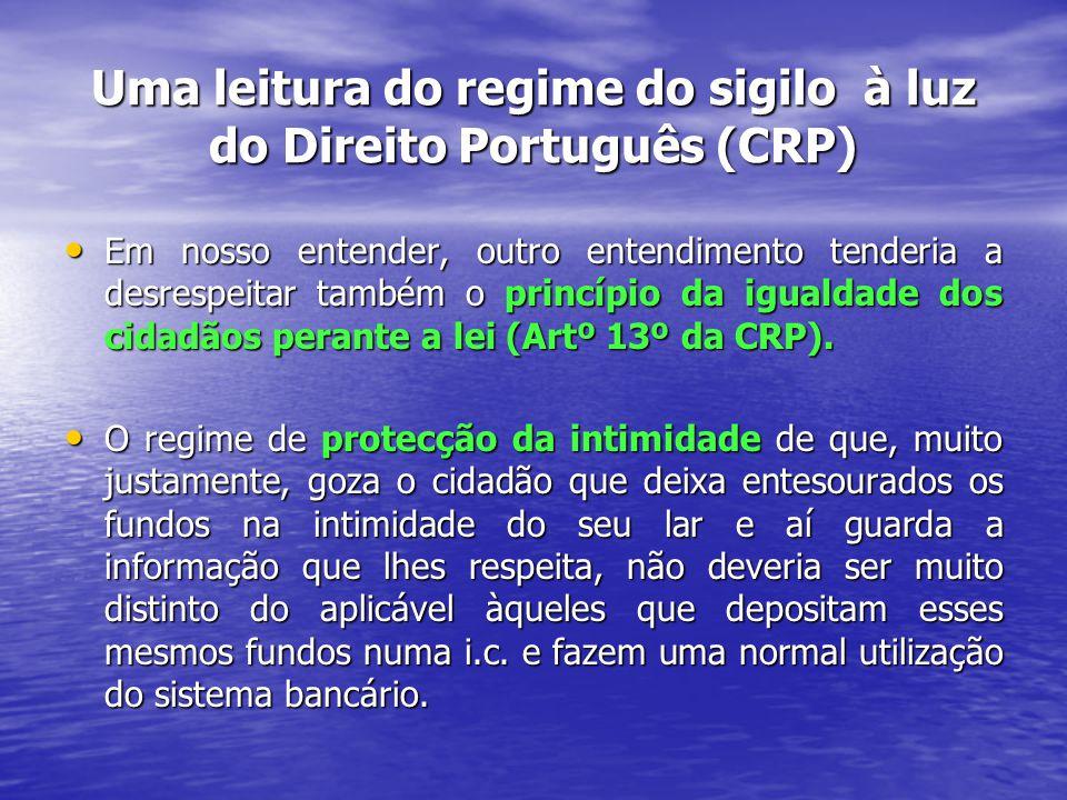 Uma leitura do regime do sigilo à luz do Direito Português (CRP) Em nosso entender, outro entendimento tenderia a desrespeitar também o princípio da igualdade dos cidadãos perante a lei (Artº 13º da CRP).
