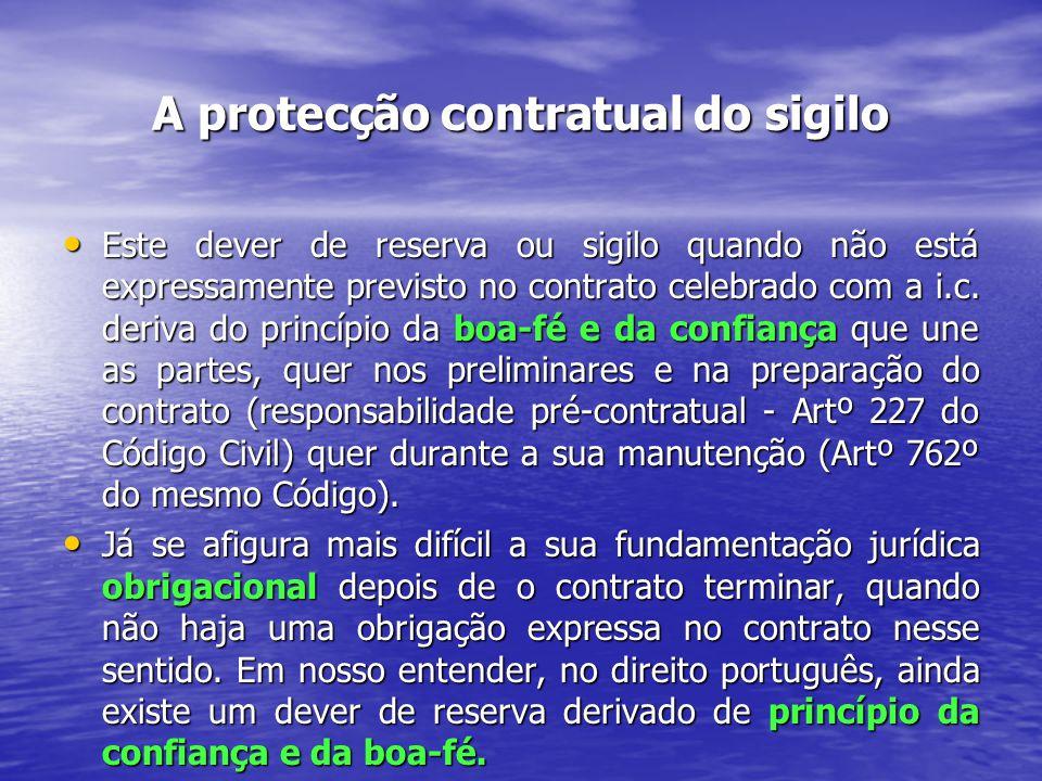 A protecção contratual do sigilo Este dever de reserva ou sigilo quando não está expressamente previsto no contrato celebrado com a i.c.
