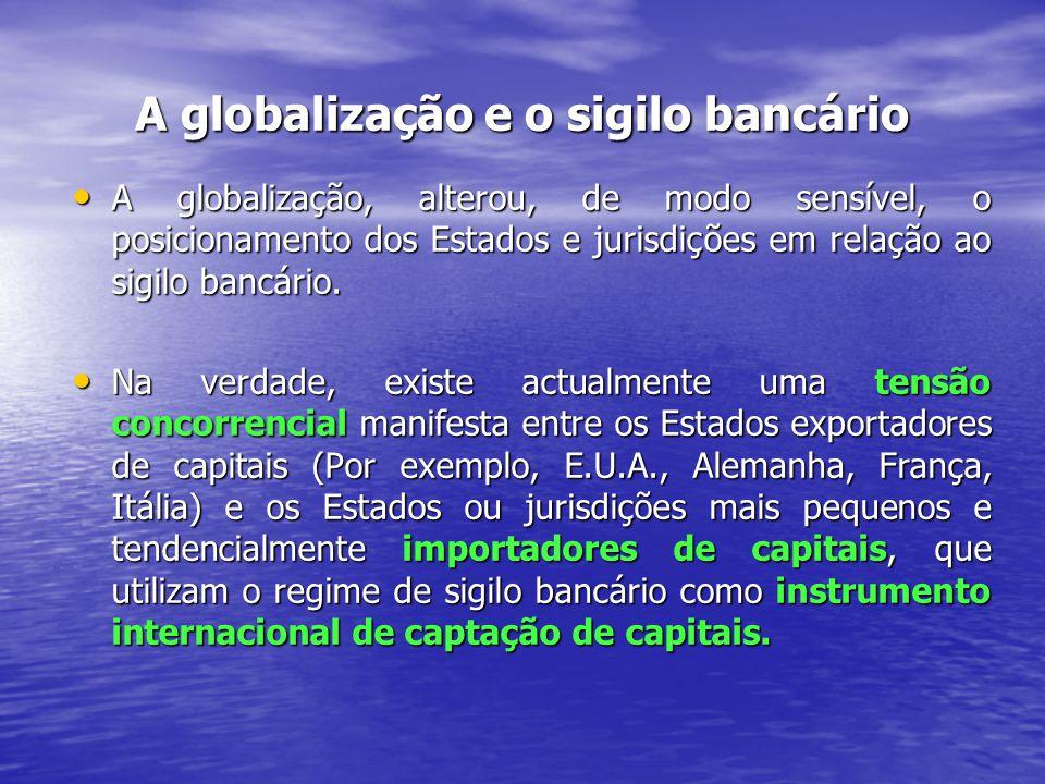 A globalização e o sigilo bancário A globalização, alterou, de modo sensível, o posicionamento dos Estados e jurisdições em relação ao sigilo bancário.