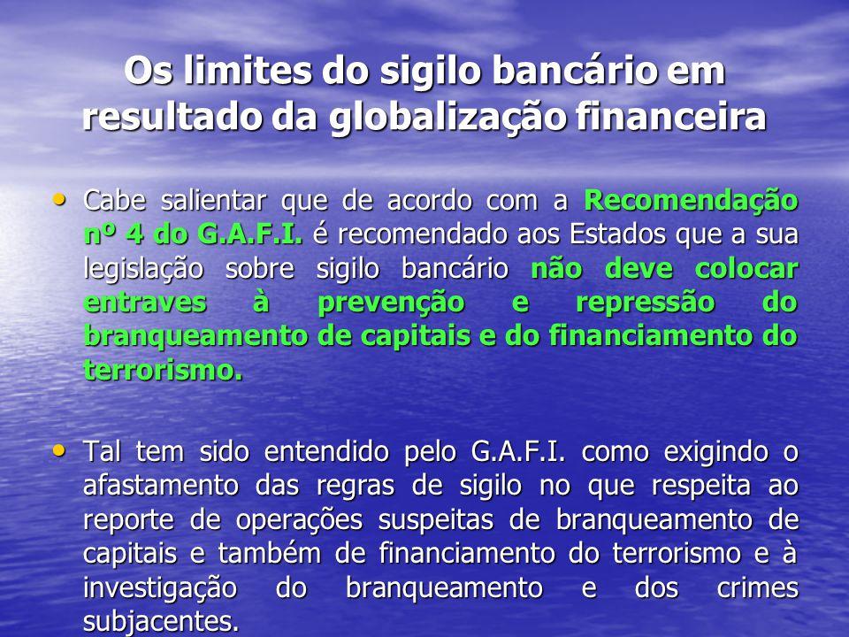 Os limites do sigilo bancário em resultado da globalização financeira Cabe salientar que de acordo com a Recomendação nº 4 do G.A.F.I.