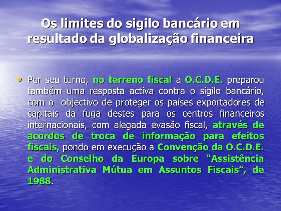 Os limites do sigilo bancário em resultado da globalização financeira Por seu turno, no terreno fiscal a O.C.D.E.