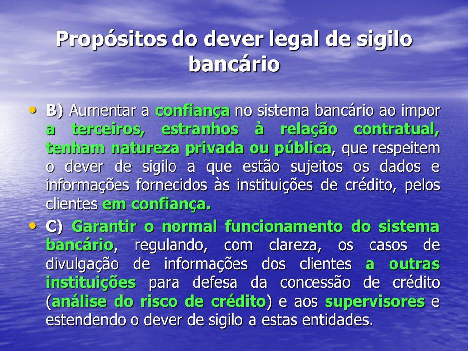 Uma leitura do regime do sigilo à luz do Direito Português (CRP) A protecção das informações pessoais e íntimas relativas ao cliente e cobertas pelo sigilo, deve ser limitada pela protecção a dar a outros direitos constitucionais de terceiros, neles incluindo os do Estado.