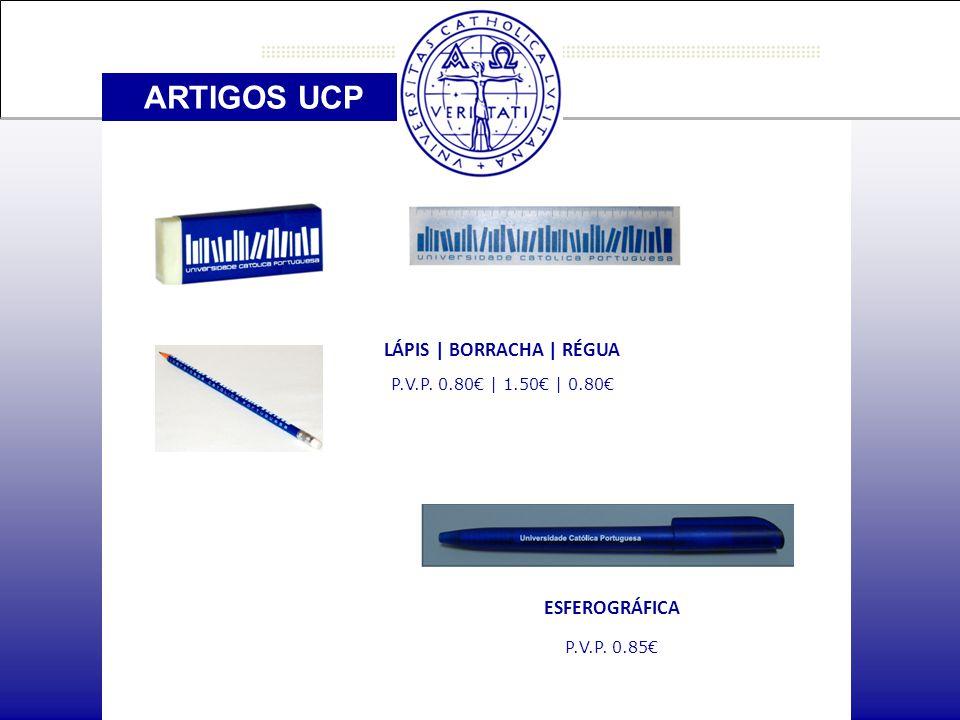ARTIGOS UCP LÁPIS | BORRACHA | RÉGUA P.V.P. 0.80€ | 1.50€ | 0.80€ ESFEROGRÁFICA P.V.P. 0.85€