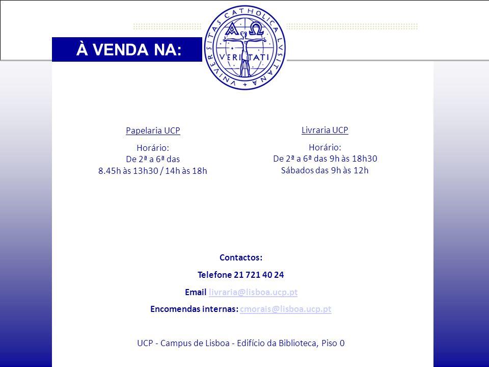 À VENDA NA: Papelaria UCP Horário: De 2ª a 6ª das 8.45h às 13h30 / 14h às 18h Livraria UCP Horário: De 2ª a 6ª das 9h às 18h30 Sábados das 9h às 12h Contactos: Telefone 21 721 40 24 Email livraria@lisboa.ucp.ptlivraria@lisboa.ucp.pt Encomendas internas: cmorais@lisboa.ucp.ptcmorais@lisboa.ucp.pt UCP - Campus de Lisboa - Edifício da Biblioteca, Piso 0