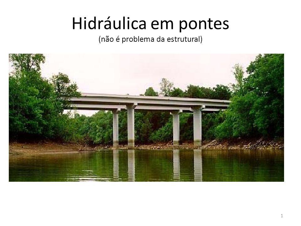 Hidráulica em pontes (não é problema da estrutural) 1