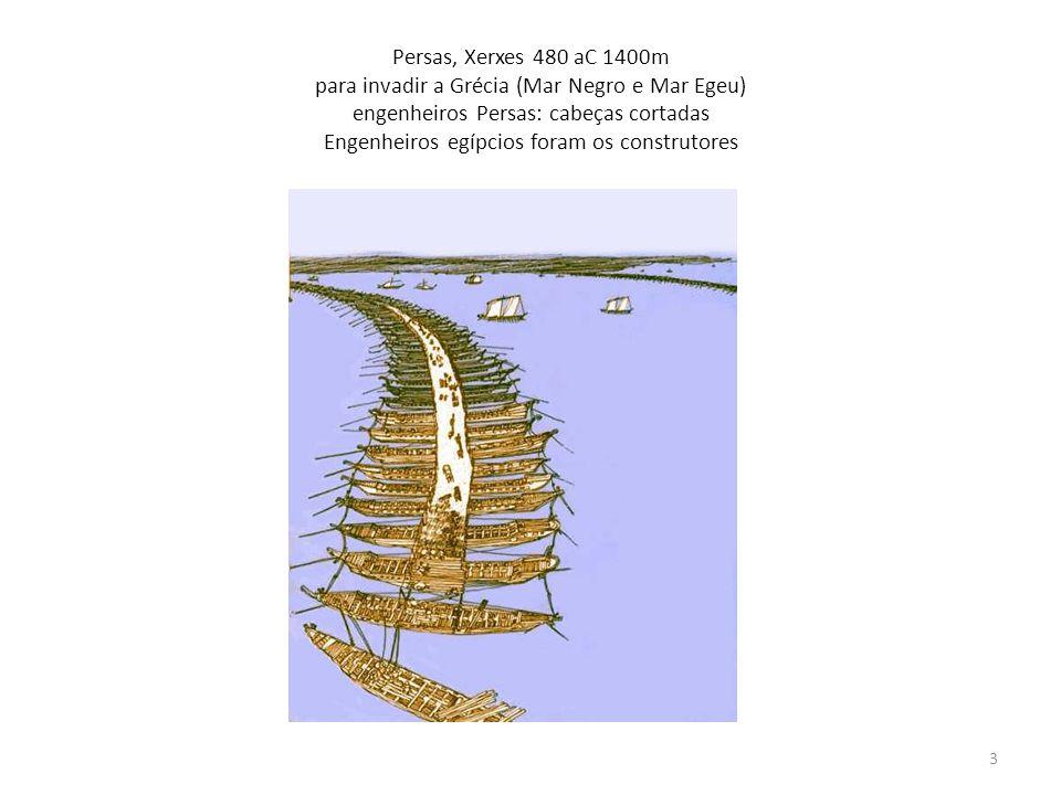 Persas, Xerxes 480 aC 1400m para invadir a Grécia (Mar Negro e Mar Egeu) engenheiros Persas: cabeças cortadas Engenheiros egípcios foram os construtor