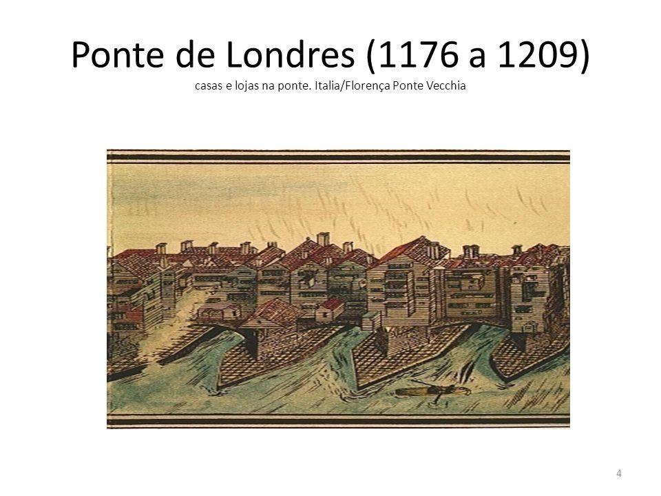 Ponte de Londres (1176 a 1209) casas e lojas na ponte. Italia/Florença Ponte Vecchia 4