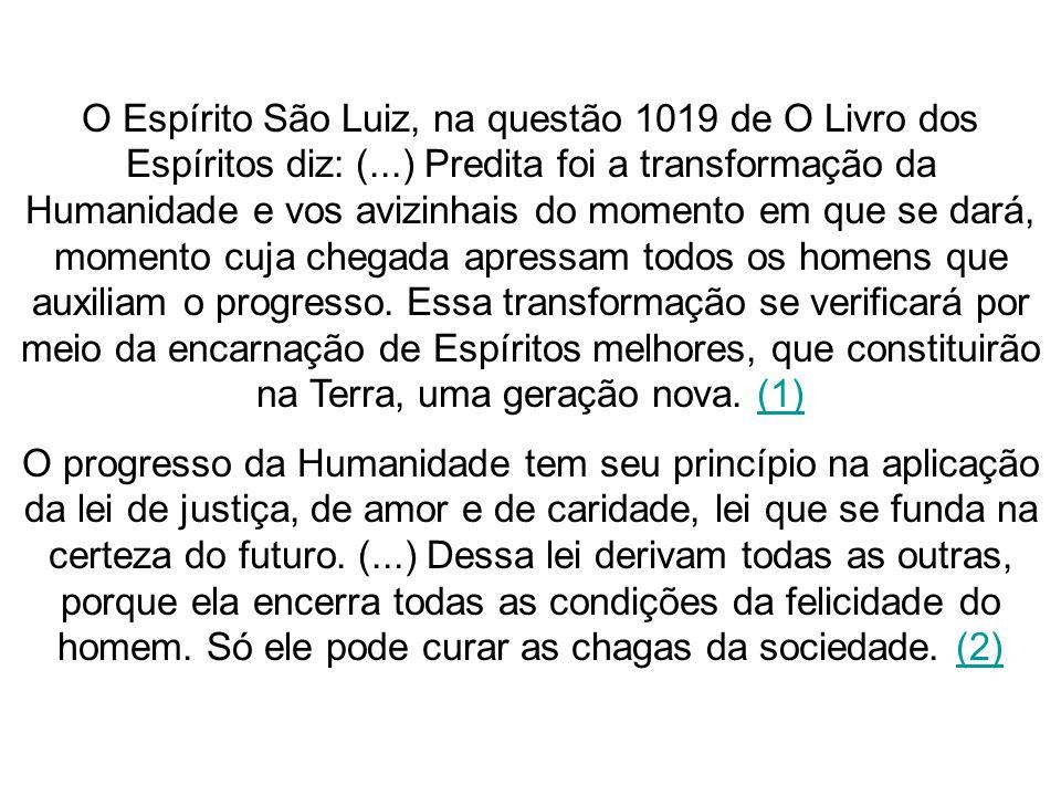 O Espírito São Luiz, na questão 1019 de O Livro dos Espíritos diz: (...) Predita foi a transformação da Humanidade e vos avizinhais do momento em que