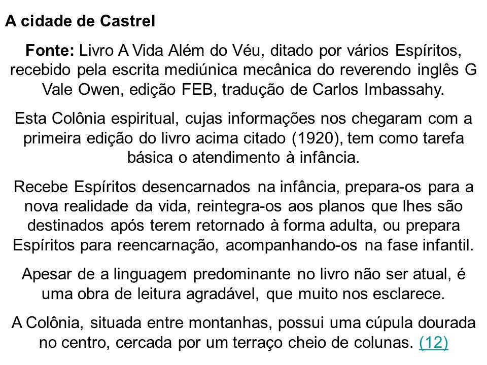 A cidade de Castrel Fonte: Livro A Vida Além do Véu, ditado por vários Espíritos, recebido pela escrita mediúnica mecânica do reverendo inglês G Vale