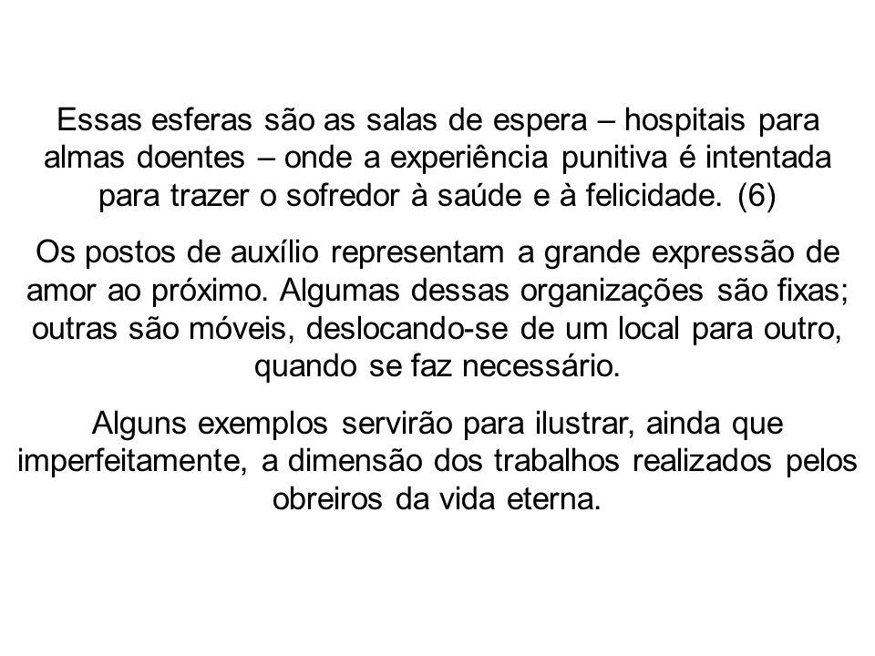Essas esferas são as salas de espera – hospitais para almas doentes – onde a experiência punitiva é intentada para trazer o sofredor à saúde e à felic