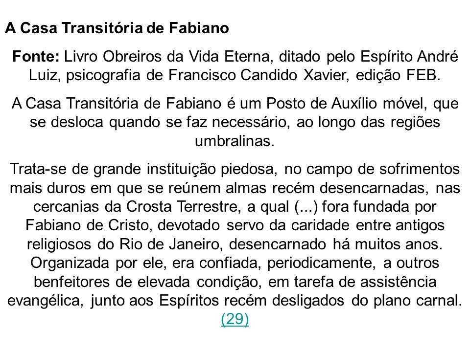 A Casa Transitória de Fabiano Fonte: Livro Obreiros da Vida Eterna, ditado pelo Espírito André Luiz, psicografia de Francisco Candido Xavier, edição F