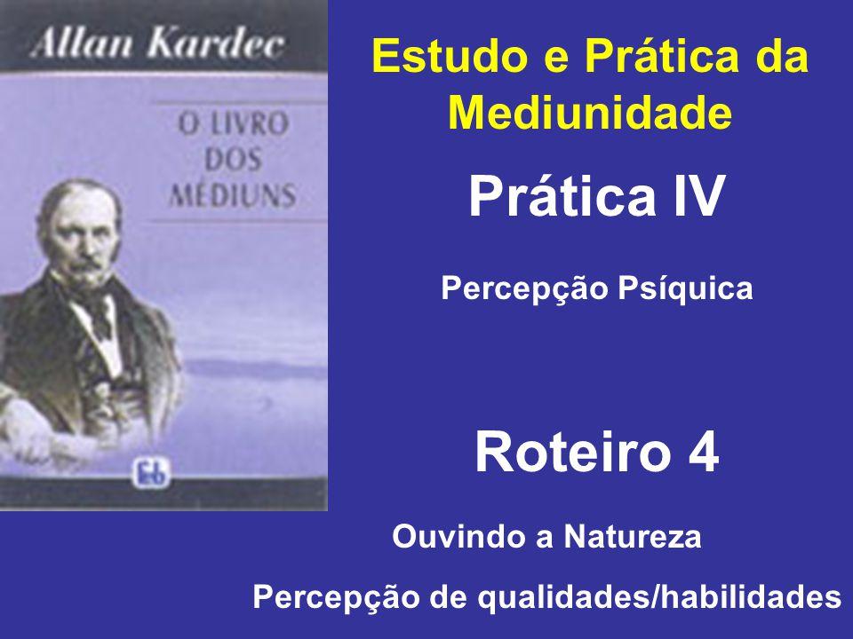 Estudo e Prática da Mediunidade Prática IV Roteiro 4 Percepção Psíquica Ouvindo a Natureza Percepção de qualidades/habilidades