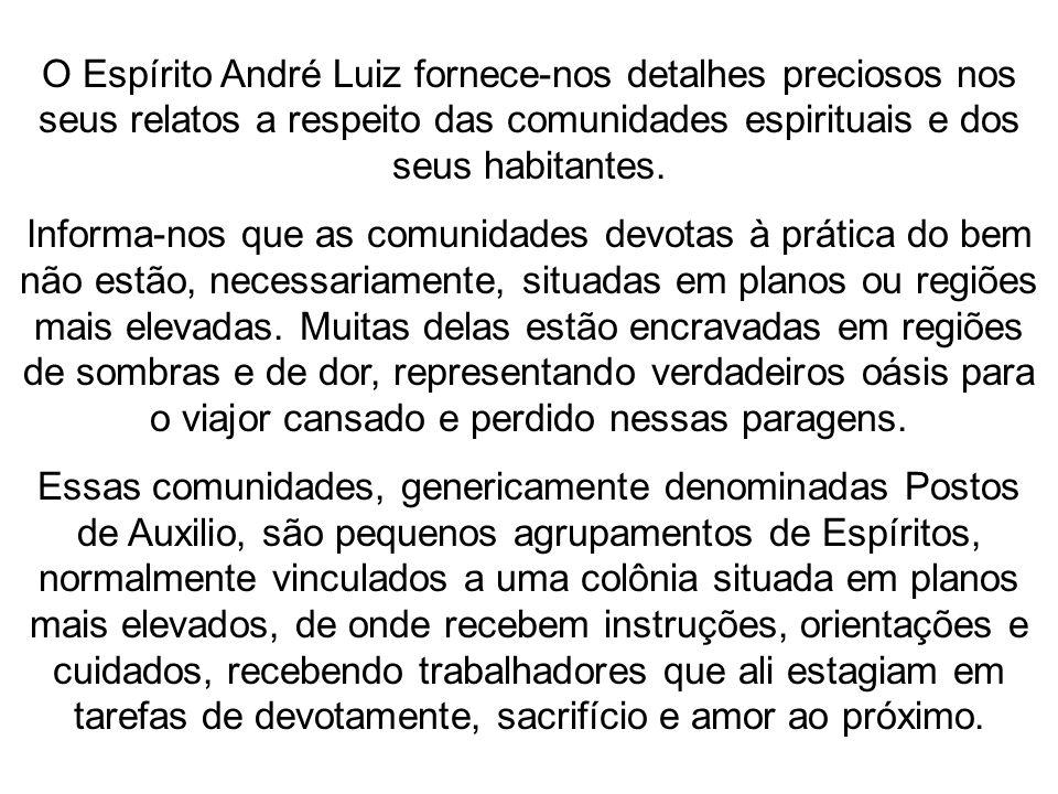 O Espírito André Luiz fornece-nos detalhes preciosos nos seus relatos a respeito das comunidades espirituais e dos seus habitantes. Informa-nos que as