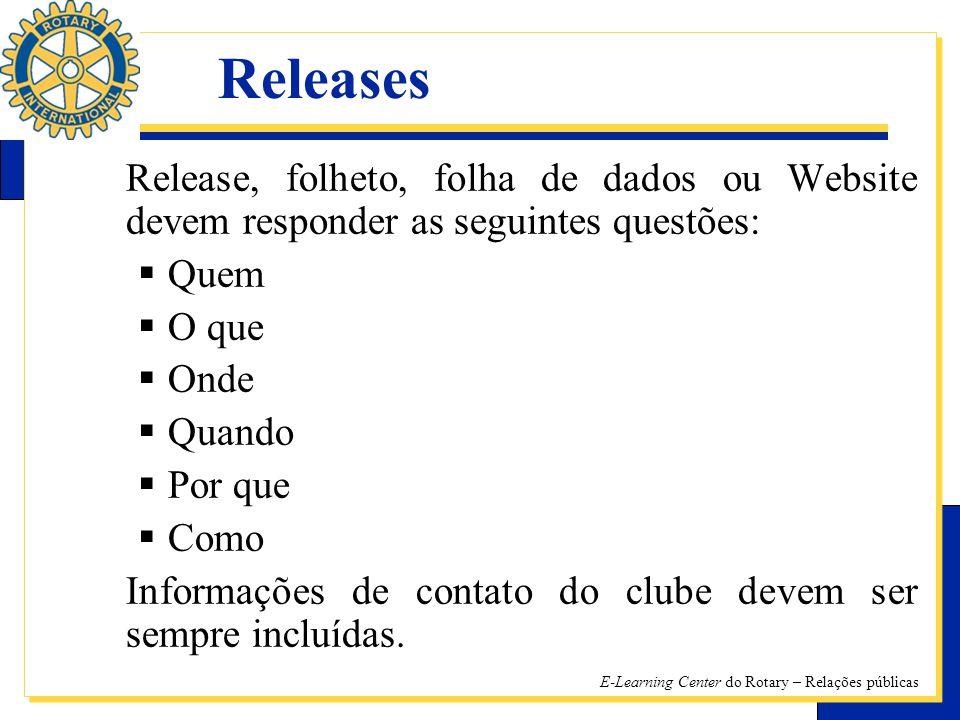 E-Learning Center do Rotary – Relações públicas Release, folheto, folha de dados ou Website devem responder as seguintes questões: QQ uem OO que OO nde QQ uando PP or que CC omo Informações de contato do clube devem ser sempre incluídas.