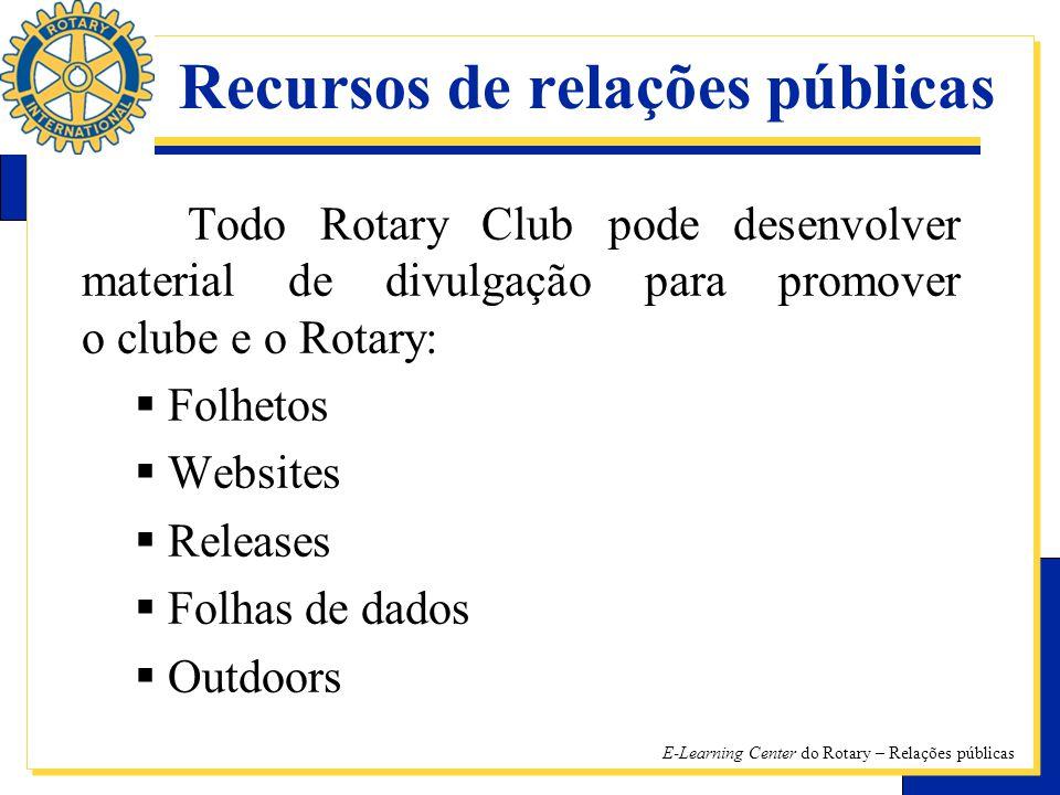 E-Learning Center do Rotary – Relações públicas Recursos de relações públicas Todo Rotary Club pode desenvolver material de divulgação para promover o clube e o Rotary: FF olhetos WW ebsites RR eleases FF olhas de dados OO utdoors