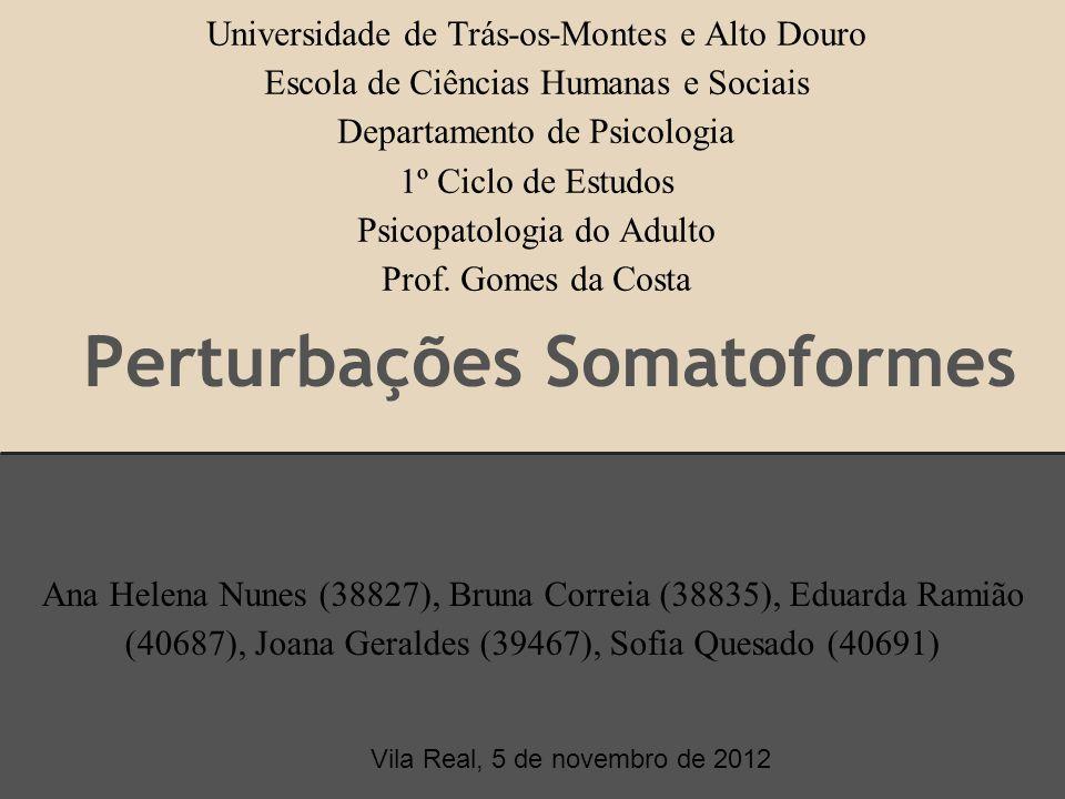 Perturbações Somatoformes Universidade de Trás-os-Montes e Alto Douro Escola de Ciências Humanas e Sociais Departamento de Psicologia 1º Ciclo de Estu