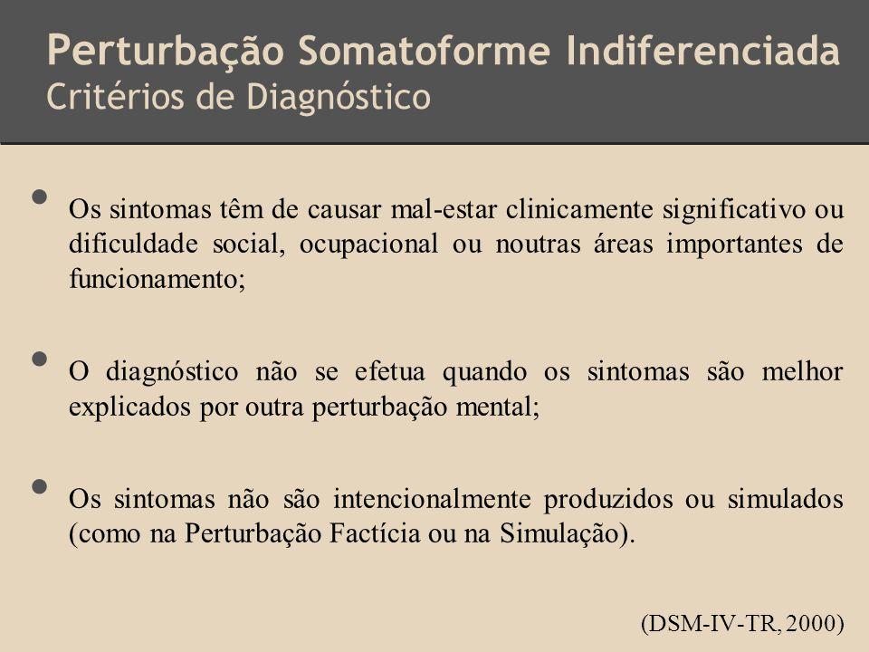 Per turbação Somatoforme Indiferenciada Critérios de Diagnóstico Os sintomas têm de causar mal-estar clinicamente significativo ou dificuldade social,