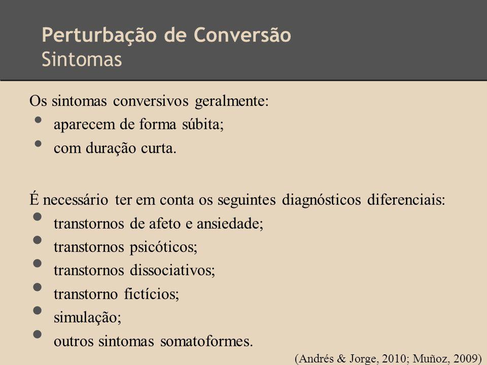 Perturbação de Conversão Sintomas Os sintomas conversivos geralmente: aparecem de forma súbita; com duração curta. É necessário ter em conta os seguin