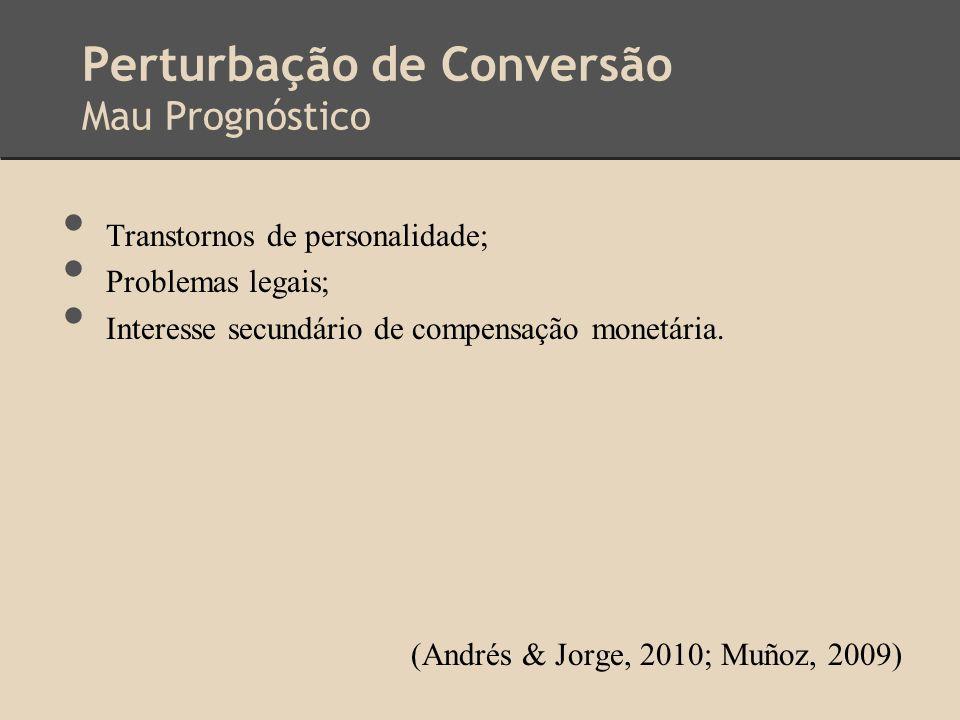 Perturbação de Conversão Mau Prognóstico Transtornos de personalidade; Problemas legais; Interesse secundário de compensação monetária. (Andrés & Jorg