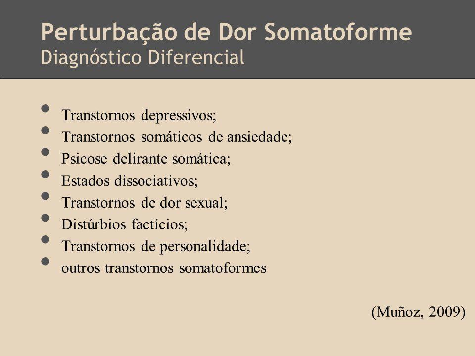 Perturbação de Dor Somatoforme Diagnóstico Diferencial Transtornos depressivos; Transtornos somáticos de ansiedade; Psicose delirante somática; Estado