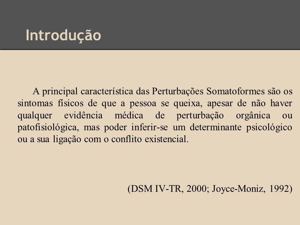 Introdução A principal característica das Perturbações Somatoformes são os sintomas físicos de que a pessoa se queixa, apesar de não haver qualquer ev